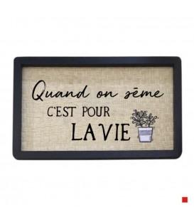 Frame in french QUAND ON SÈME C'EST POUR LA VIE
